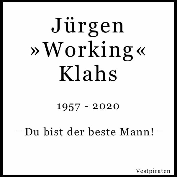 R.I.P. Jürgen »Working« Klahs! 1957 - 2020. Du bist der beste Mann!